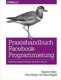 Praxishandbuch Facebook-Programmierung von Alber,  Stephan, Breyer,  Klaus, Nägele,  Kornelius