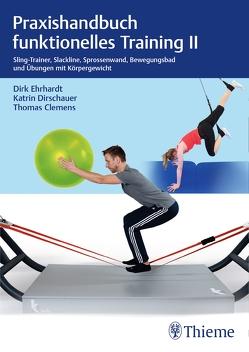 Praxishandbuch funktionelles Training II von Clemens,  Thomas, Dirschauer,  Katrin, Ehrhardt,  Dirk
