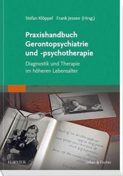 Praxishandbuch Gerontopsychiatrie und -psychotherapie von Jessen,  Frank, Klöppel,  Stefan