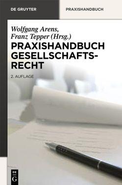 Praxishandbuch Gesellschaftsrecht von Arens,  Wolfgang, Tepper,  Franz