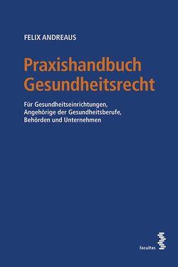 Praxishandbuch Gesundheitsrecht von Andreaus,  Felix