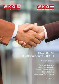 Praxishandbuch Handelsagentenrecht von Breiter,  Gustav, Denkmair,  Wolfgang, Schobesberger,  Roman, Schwarz,  Erich, Todor-Kostic,  Alexander