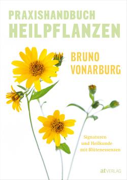 Praxishandbuch Heilpflanzen von Vonarburg,  Bruno