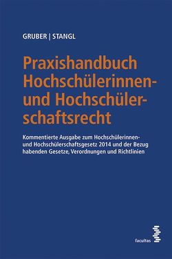 Praxishandbuch Hochschülerinnen- und Hochschülerschaftsrecht von Gruber,  Michael, Stangl,  Siegfried