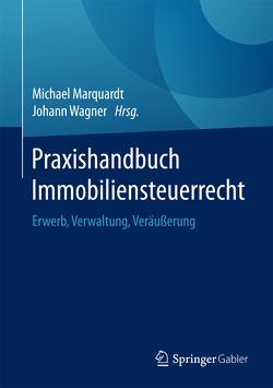 Praxishandbuch Immobiliensteuerrecht von Marquardt,  Michael, Wagner,  Johann