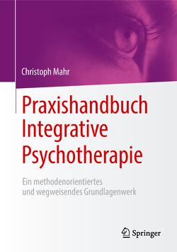 Praxishandbuch Integrative Psychotherapie von Mahr,  Christoph