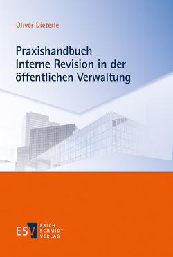 Praxishandbuch Interne Revision in der öffentlichen Verwaltung von Dieterle,  Oliver