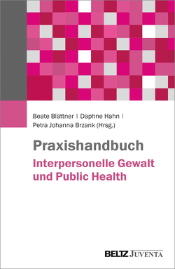 Praxishandbuch Interpersonelle Gewalt und Public Health von Blättner,  Beate, Brzank,  Petra, Hahn,  Daphne