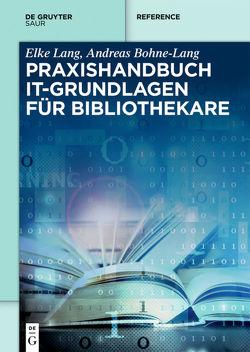 Praxishandbuch IT-Grundlagen für Bibliothekare von Bohne-Lang,  Andreas, Lang,  Elke