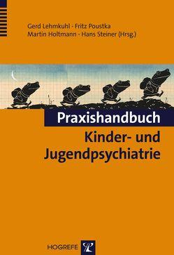 Praxishandbuch Kinder- und Jugendpsychiatrie von Holtmann,  Martin, Lehmkuhl,  Gerd, Poustka,  Fritz, Steiner,  Hans