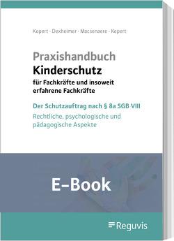 Praxishandbuch Kinderschutz für Fachkräfte und insoweit erfahrene Fachkräfte (E-Book) von Dexheimer,  Andreas, Kepert,  Jan, Kepert,  Susanne, Macsenaere,  Michael