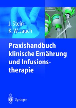Praxishandbuch klinische Ernährung und Infusionstherapie von Jauch,  K.-W., Stein,  J.