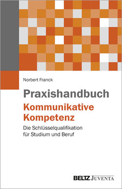 Praxishandbuch Kommunikative Kompetenz von Franck,  Norbert