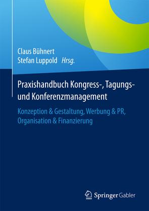 Praxishandbuch Kongress-, Tagungs- und Konferenzmanagement von Bühnert,  Claus, Luppold,  Stefan