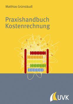 Praxishandbuch Kostenrechnung von Grünstäudl,  Matthias