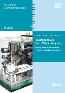 Praxishandbuch Kraft-Wärme-Kopplung von Kirchner,  Andreas, Schmidt,  Michael