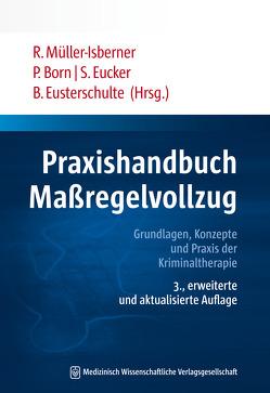 Praxishandbuch Maßregelvollzug von Born,  Petra, Eucker,  Sabine, Eusterschulte,  Beate, Müller-Isberner,  Rüdiger