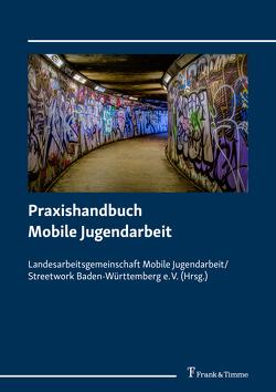 Praxishandbuch Mobile Jugendarbeit von Bollig,  Christiane, Landesarbeitsgemeinschaft Mobile Jugendarbeit/Streetwork Baden-Württemberg e. V.