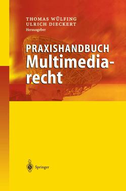 Praxishandbuch Multimediarecht von Dieckert,  Ulrich, Wülfing,  Thomas