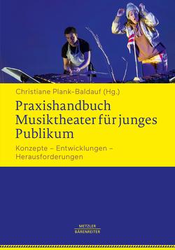 Praxishandbuch Musiktheater für junges Publikum von Plank-Baldauf,  Christiane