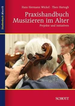 Praxishandbuch Musizieren im Alter von Hartogh,  Theo, Wickel,  Hans Hermann