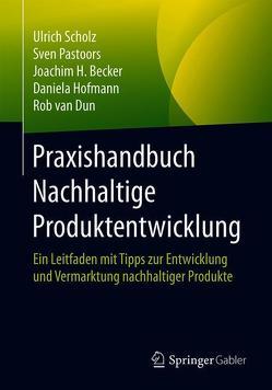 Praxishandbuch Nachhaltige Produktentwicklung von Becker,  Joachim H., Hofmann,  Daniela, Pastoors,  Sven, Scholz,  Ulrich, van Dun,  Rob