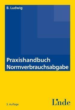 Praxishandbuch Normverbrauchsabgabe von Ludwig,  Bernhard