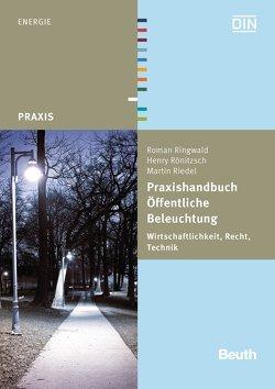 Praxishandbuch Öffentliche Beleuchtung von Riedel,  Martin, Ringwald,  Roman, Rönitzsch,  Henry