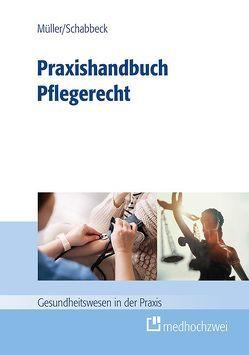 Praxishandbuch Pflegerecht von Müller,  Thorsten, Schabbeck,  Jan P.