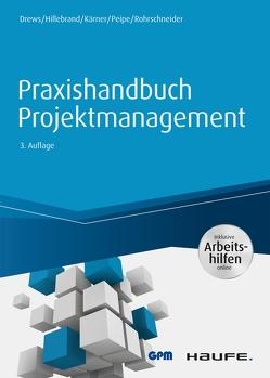 Praxishandbuch Projektmanagement – inkl. Arbeitshilfen online von Drews,  Günter, Hillebrand,  Norbert, Kärner,  Martin, Peipe,  Sabine, Rohrschneider,  Uwe