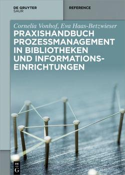 Praxishandbuch Prozessmanagement in Bibliotheken und Informations- einrichtungen von Bauknecht,  Cornelius, Haas-Betzwieser,  Eva, Vonhof,  Cornelia