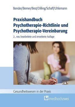 Praxishandbuch Psychotherapie-Richtlinie und Psychotherapie-Vereinbarung von Bender,  Carmen, Berner,  Barbara, Best,  Dieter, Dilling,  Julian, Schaff,  Christa, Uhlemann,  Thomas