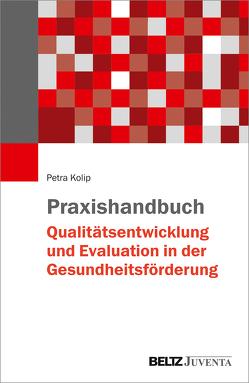 Praxishandbuch Qualitätsentwicklung und Evaluation in der Gesundheitsförderung von Kolip,  Petra