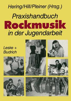 Praxishandbuch Rockmusik in der Jugendarbeit von Hering,  Wolfgang, Hill,  Burkhard, Pleiner,  Günter