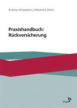 Praxishandbuch: Rückversicherung von Schwepcke,  Andreas, Vetter,  Alexandra