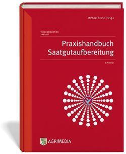 Praxishandbuch Saatgutaufbereitung von Kruse,  Michael