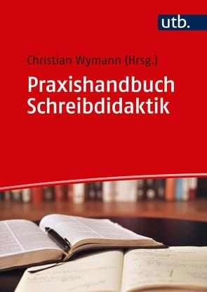Praxishandbuch Schreibdidaktik von Wymann,  Christian