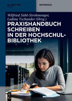Praxishandbuch Schreiben in der Hochschulbibliothek von Sühl-Strohmenger,  Wilfried, Tschander,  Ladina