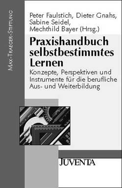 Praxishandbuch selbstbestimmtes Lernen von Bayer,  Mechthild, Faulstich,  Peter, Gnahs,  Dieter, Seidel,  Sabine