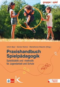 Praxishandbuch Spielpädagogik von Baer,  Ulrich, Kistner,  Günter, Waschk,  Marietheres