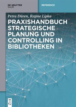 Praxishandbuch Strategische Planung und Controlling in Bibliotheken von Düren,  Petra, Lipka,  Regine