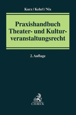 Praxishandbuch Theater- und Kulturveranstaltungsrecht von Kehrl,  Beate, Kurz,  Hanns, Lausberg,  Maurice, Nix,  Christoph