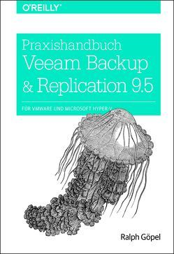 Praxishandbuch Veeam Backup & Replication 9.5 von Göpel,  Ralph
