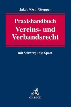 Praxishandbuch Vereins- und Verbandsrecht von Jakob,  Anne, Orth,  Jan F., Stopper,  Martin