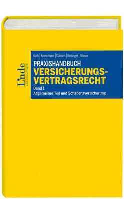 Praxishandbuch Versicherungsvertragsrecht von Kath,  Walter, Kronsteiner,  Franz, Kunisch,  Gerhard, Reisinger,  Wolfgang, Wieser,  Felix
