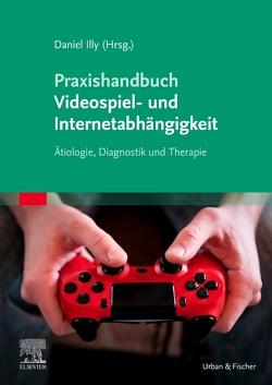Praxishandbuch Videospiel- und Internetabhängigkeit von Illy,  Daniel