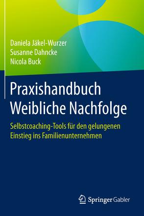 Praxishandbuch Weibliche Nachfolge von Buck,  Nicola, Dahncke,  Susanne, Jäkel-Wurzer,  Daniela