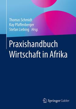 Praxishandbuch Wirtschaft in Afrika von Liebing,  Stefan, Pfaffenberger,  Kay, Schmidt,  Thomas