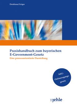 Praxishandbuch zum Bayerischen E-Government-Gesetz von Denkhaus,  Wolfgang, Geiger,  Klaus