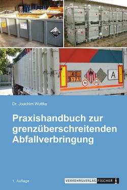 Praxishandbuch zur grenzüberschreitenden Abfallverbringung 2021 von Wuttke,  Dr. Joachim